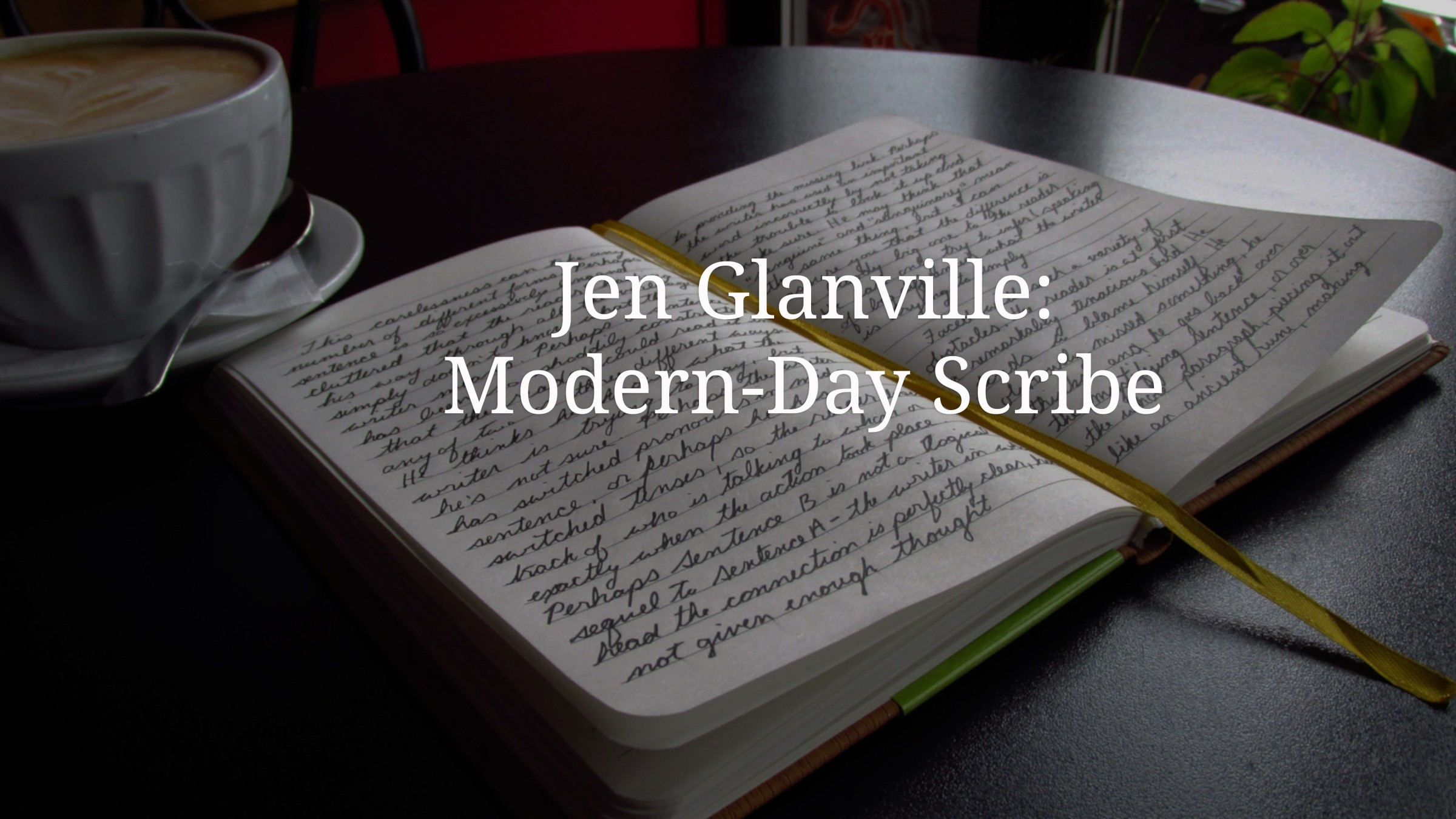 Jen Glanville: Modern-Day Scribe: Unedited Notebook